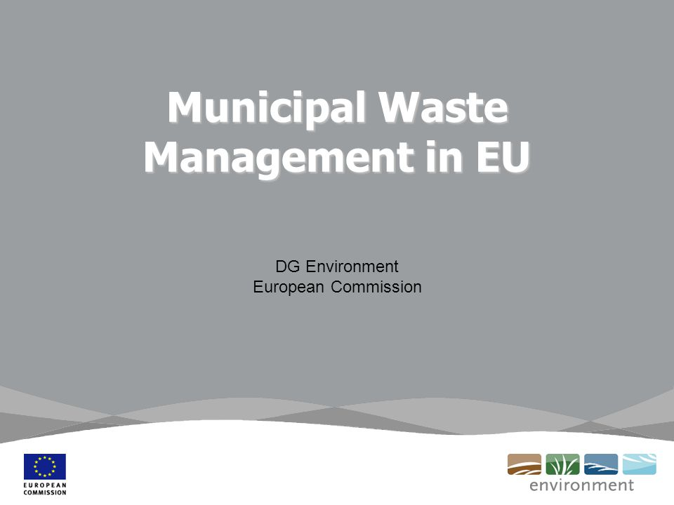 Municipal Waste Management in EU DG Environment European Commission