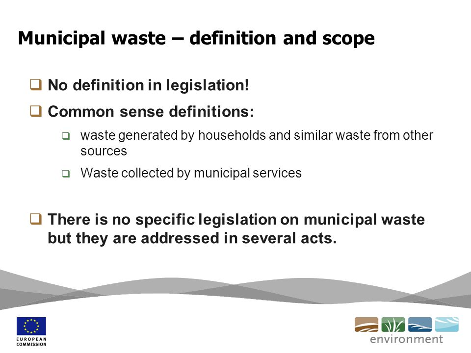 Municipal waste – definition and scope  No definition in legislation.