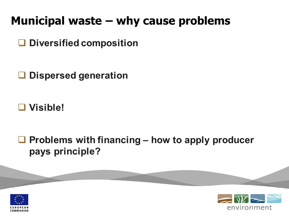 Municipal waste – why cause problems  Diversified composition  Dispersed generation  Visible.