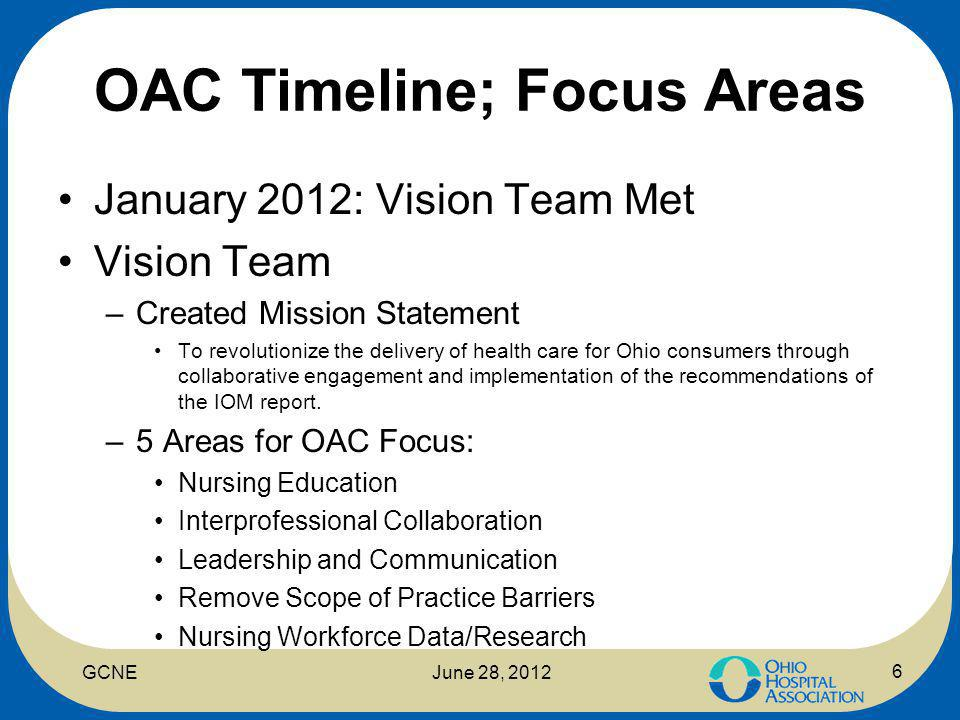 OAC Timeline; 2 nd Meeting February 2012: 2 nd OAC Meeting –Adopted Mission Statement –Adopted 5 areas for OAC focus –Small group discussion re: 5 focus areas –Structure still undetermined—Vision Team to reconvene to create Structure 7 GCNEJune 28, 2012