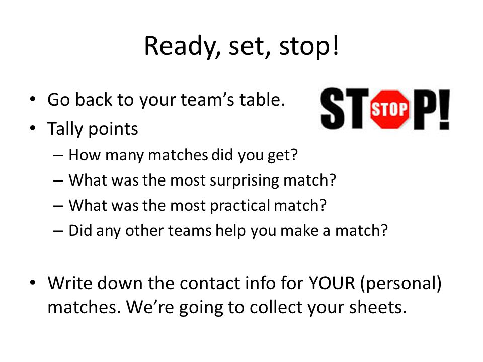 Ready, set, stop. Go back to your team's table. Tally points – How many matches did you get.