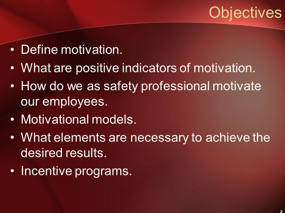 2 Objectives Define motivation. What are positive indicators of motivation.