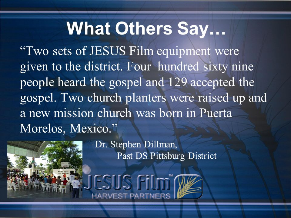 What Others Say… Two sets of JESUS Film equipment were given to the district.