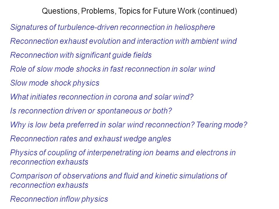 Questions, Problems, Topics for Future Work (continued) Signatures of turbulence-driven reconnection in heliosphere Reconnection exhaust evolution and
