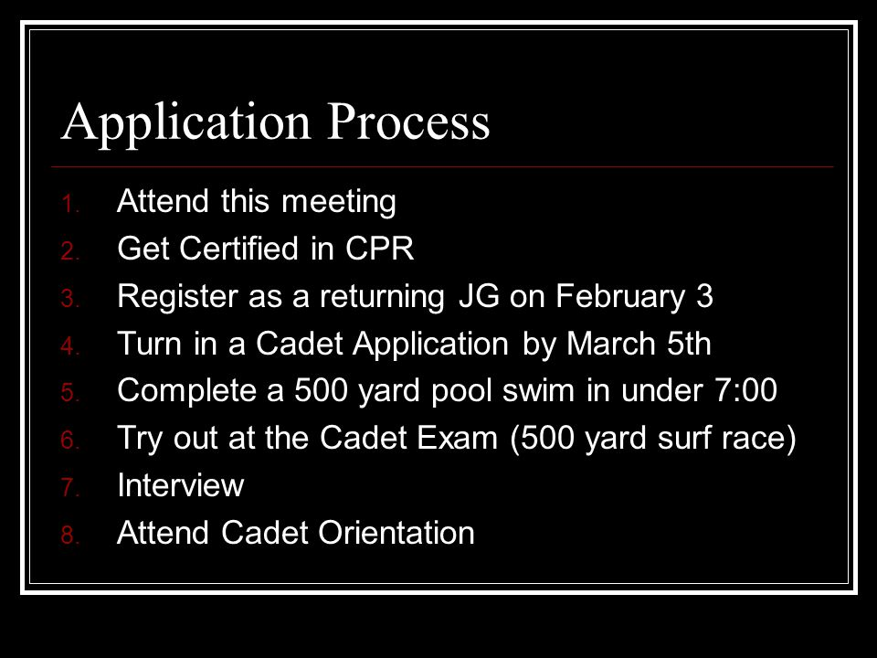 Application Process 1. Attend this meeting 2. Get Certified in CPR 3.