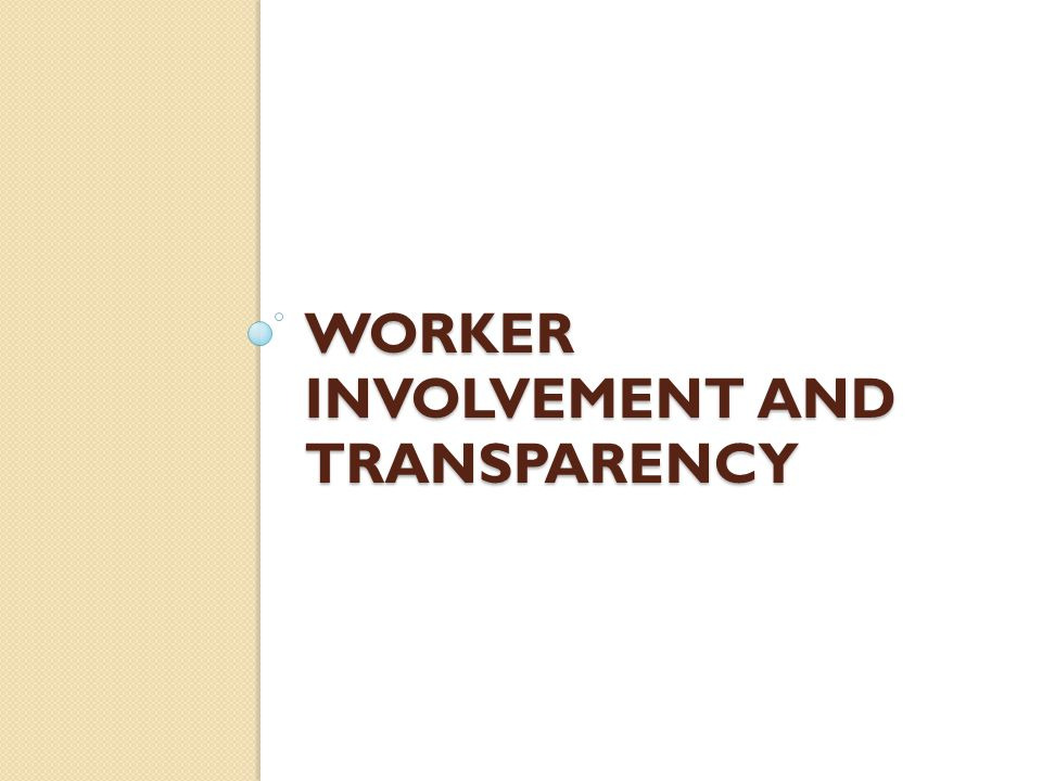 WORKER INVOLVEMENT AND TRANSPARENCY