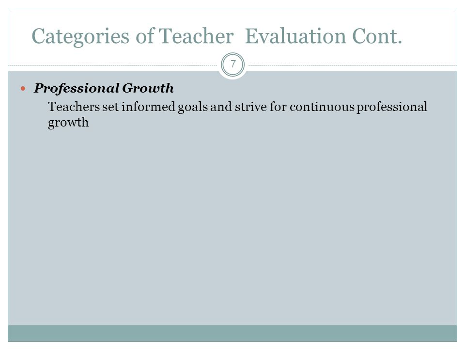 Categories of Teacher Evaluation Cont.