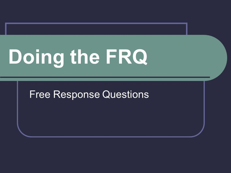 Doing the FRQ Free Response Questions