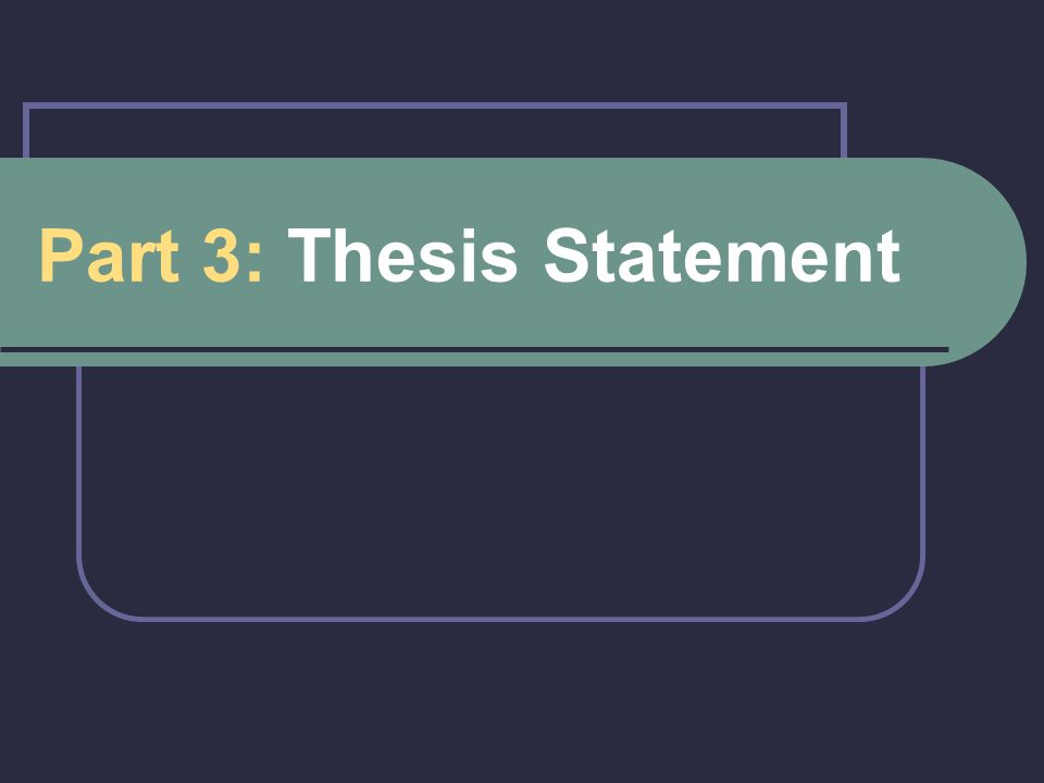 Part 3: Thesis Statement