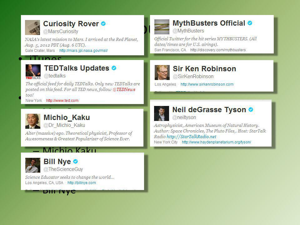 Resources iTunes – Podcasts Star Talk Radio You Tube – Mars Rover – TED talks – Myth Busters – Michio Kaku – Sir Ken Robinson – Neil D.