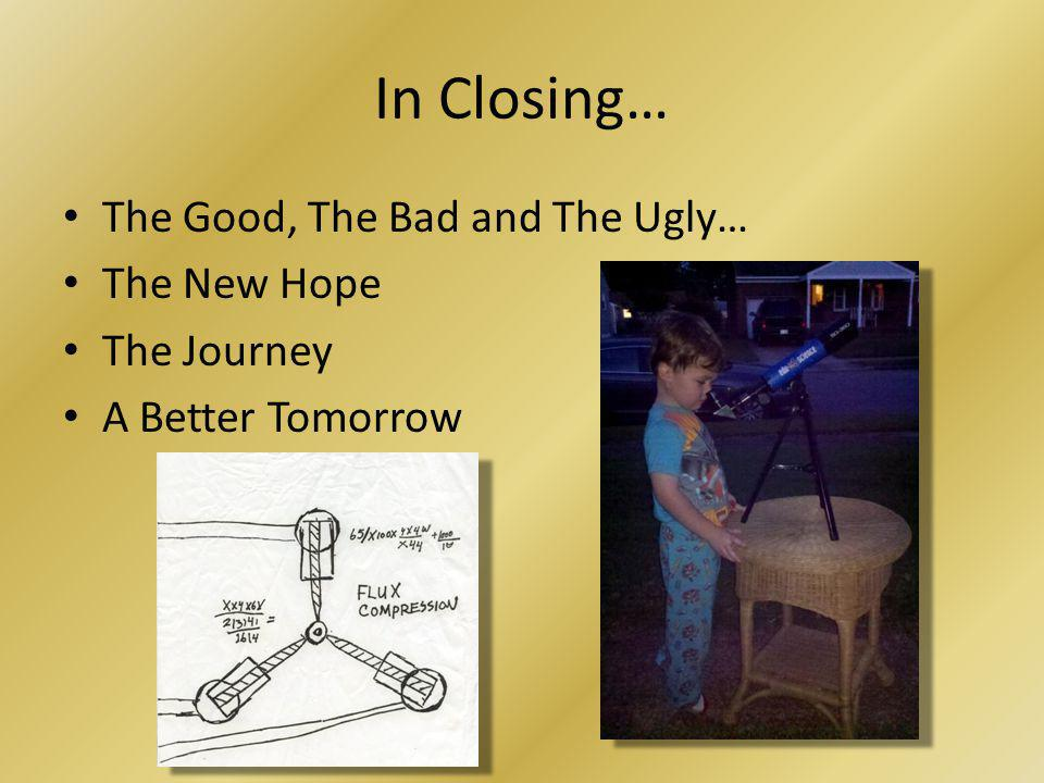 In Closing… The Good, The Bad and The Ugly… The New Hope The Journey A Better Tomorrow
