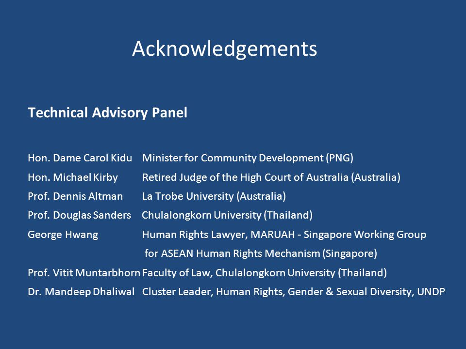 Acknowledgements Technical Advisory Panel Hon. Dame Carol KiduMinister for Community Development (PNG) Hon. Michael KirbyRetired Judge of the High Cou