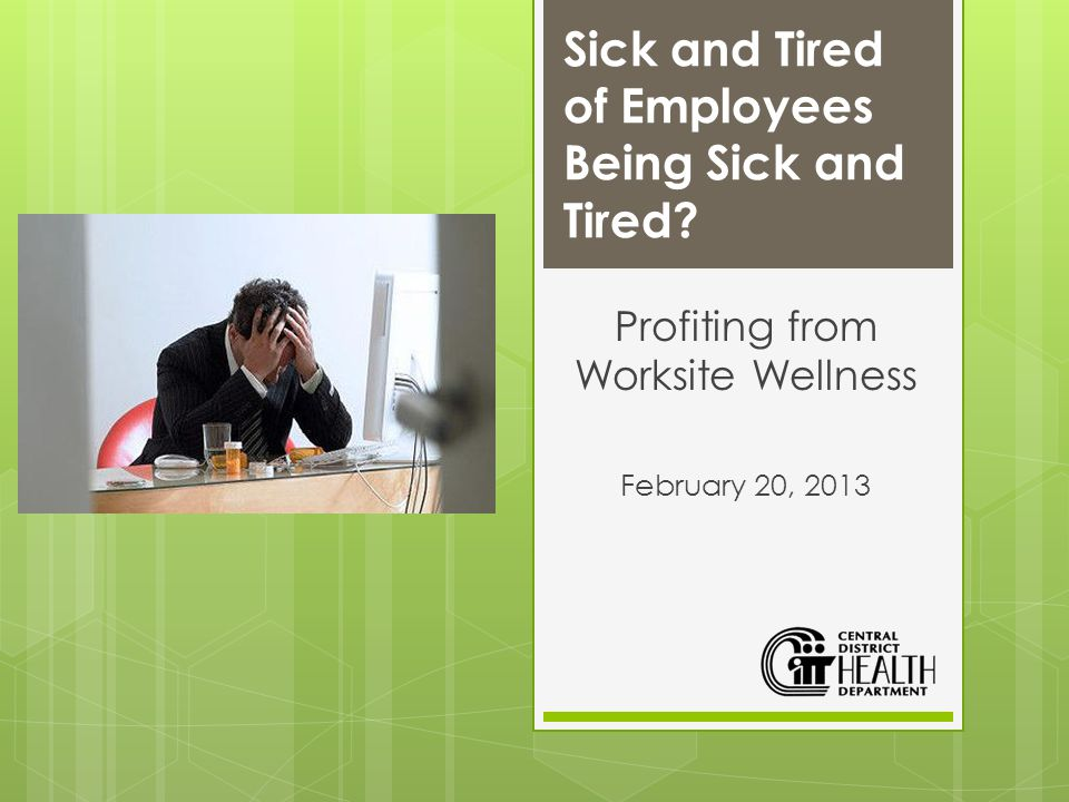 Sick and Tired of Employees Being Sick and Tired.