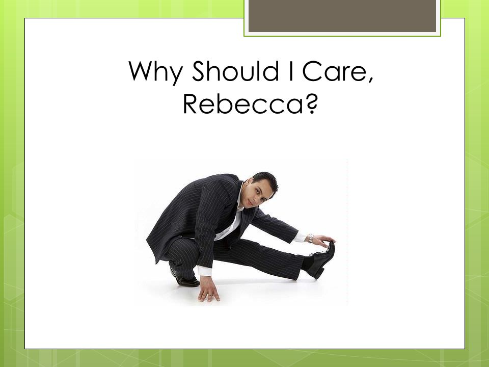 Why Should I Care, Rebecca