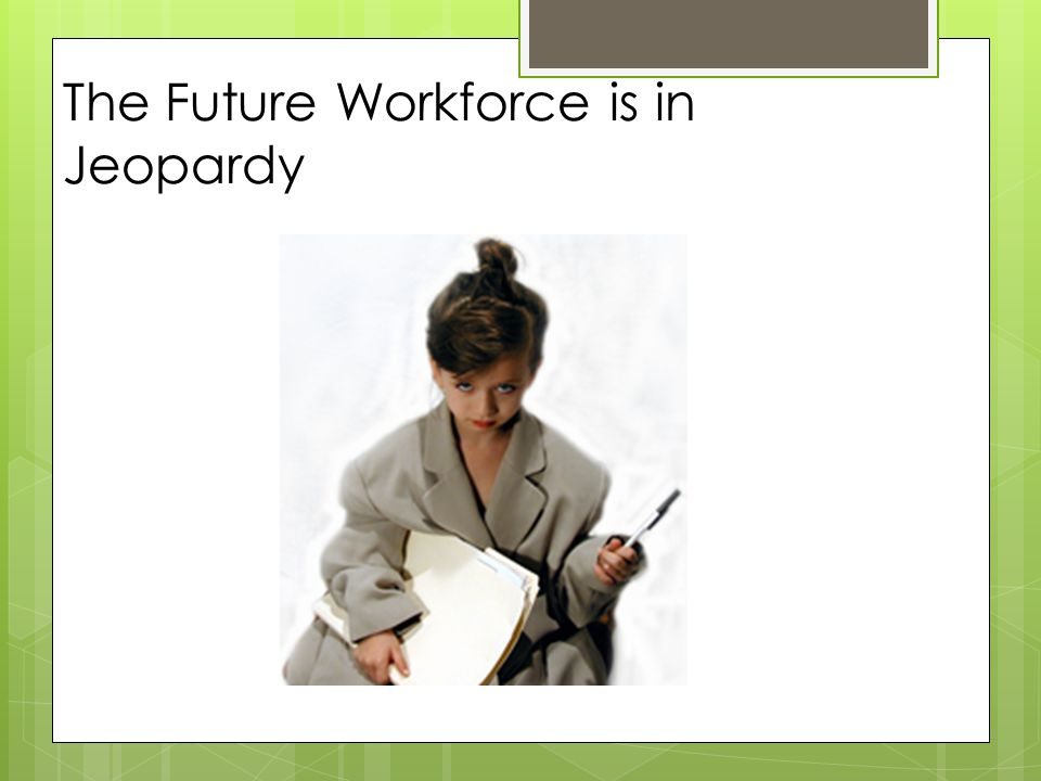 The Future Workforce is in Jeopardy