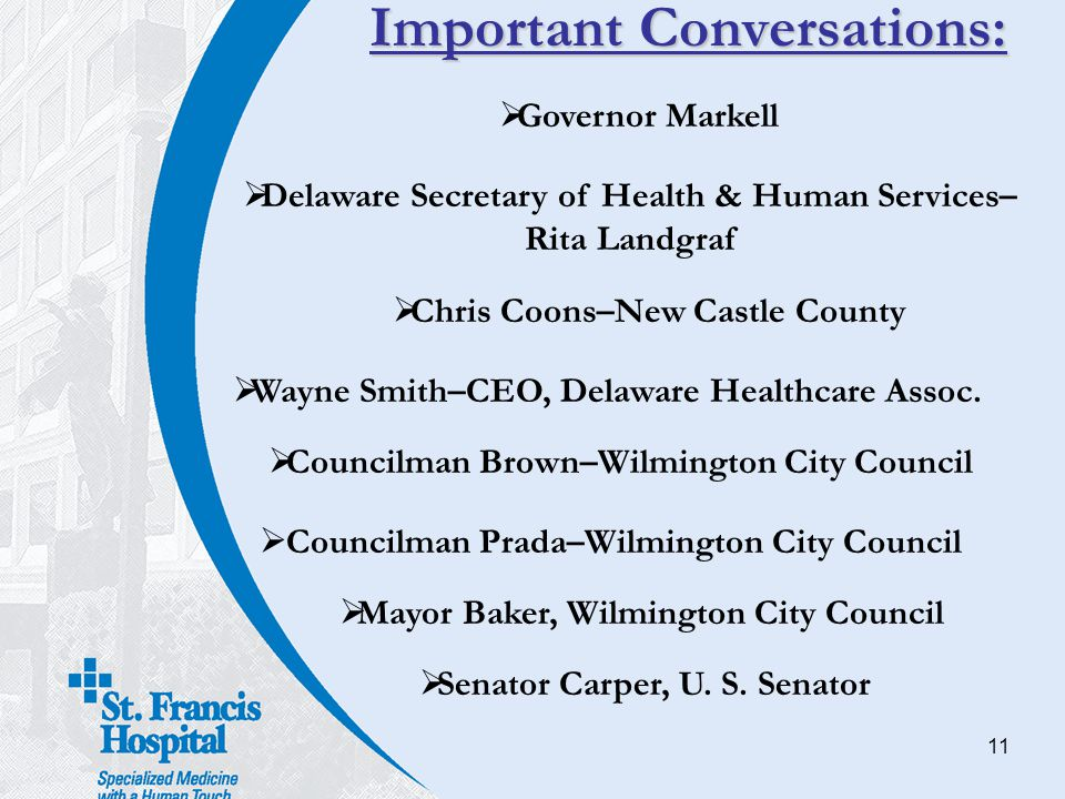 11 Important Conversations:  Governor Markell  Delaware Secretary of Health & Human Services– Rita Landgraf  Chris Coons–New Castle County  Wayne
