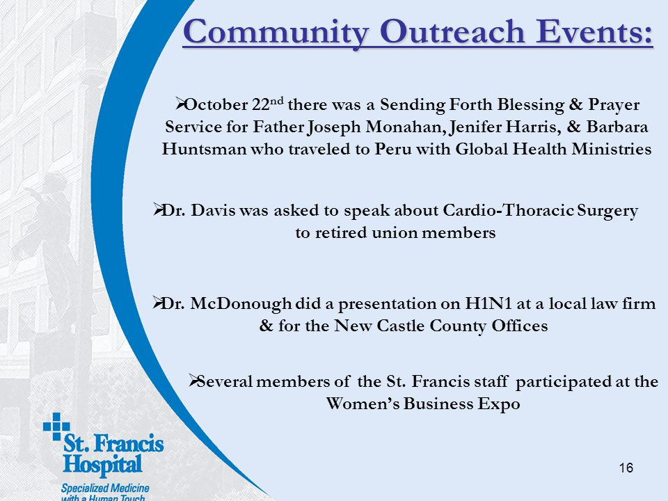 16 Community Outreach Events:  October 22 nd there was a Sending Forth Blessing & Prayer Service for Father Joseph Monahan, Jenifer Harris, & Barbara