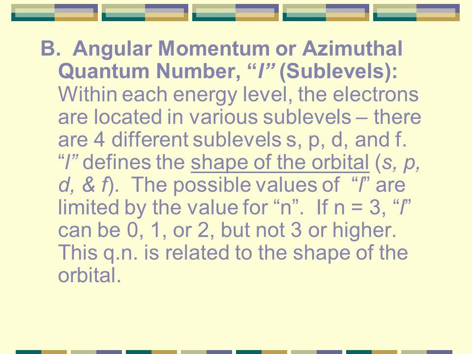 Quantum Numbers Principal Quantum Number n Principal Quantum Number ( n ) Energy level Size of the orbital n 2 = # of orbitals in the energy level Cou