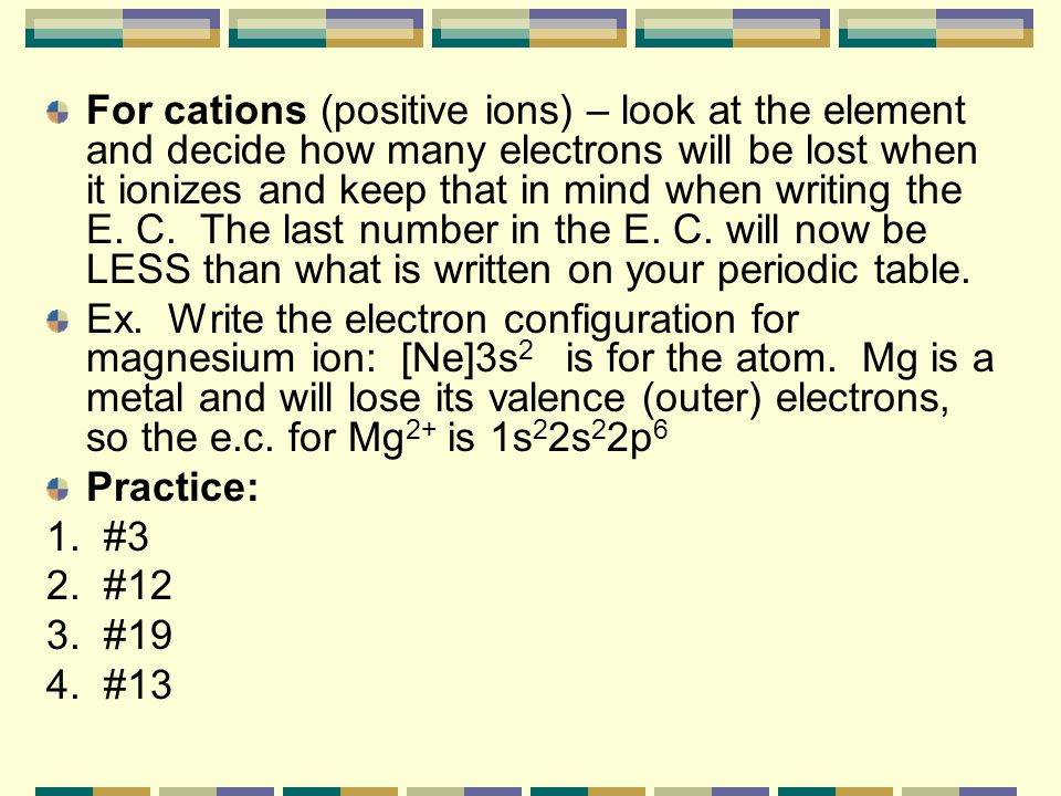 Electron configurations for Ions-First, determine if the element will lose or gain electrons. Secondly, what number of electrons will be gained or los