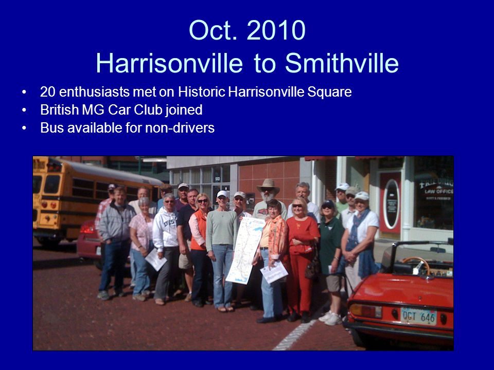 Oct. 2010 Harrisonville to Smithville 20 enthusiasts met on Historic Harrisonville Square British MG Car Club joined Bus available for non-drivers