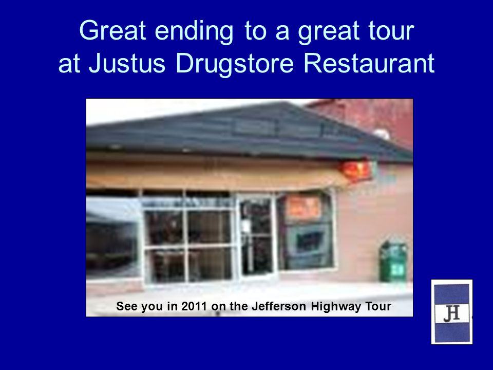 Great ending to a great tour at Justus Drugstore Restaurant See you in 2011 on the Jefferson Highway Tour
