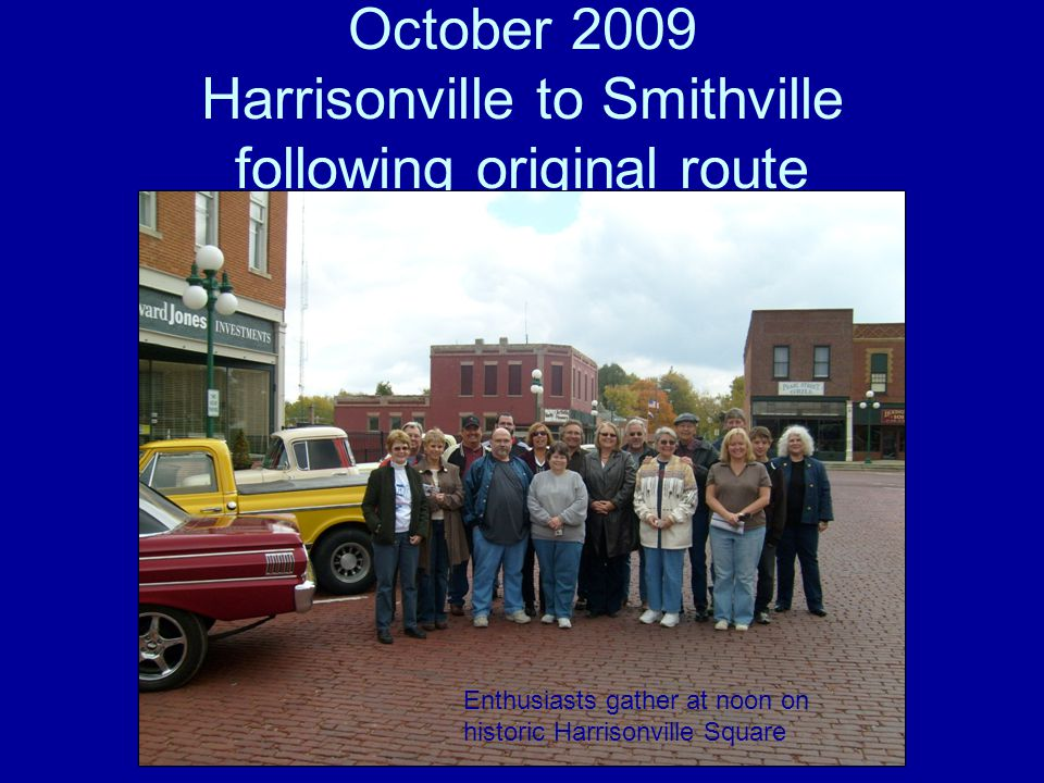 October 2009 Harrisonville to Smithville following original route Enthusiasts gather at noon on historic Harrisonville Square