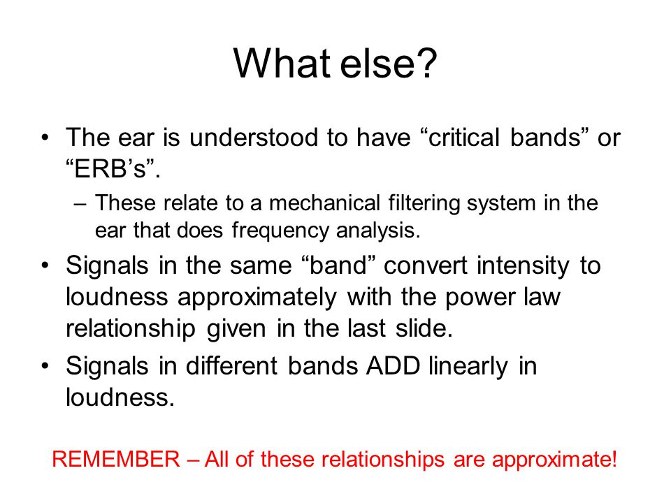 What else.The ear is understood to have critical bands or ERB's .