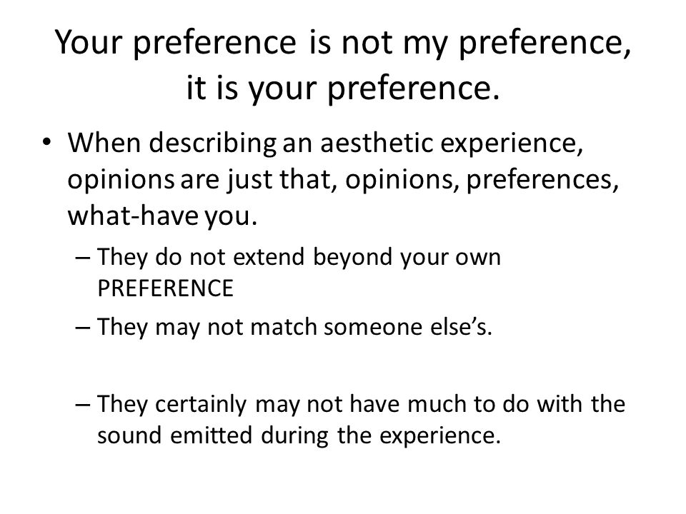 Your preference is not my preference, it is your preference.