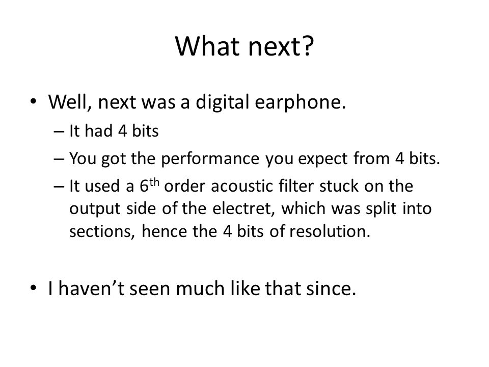 What next. Well, next was a digital earphone.