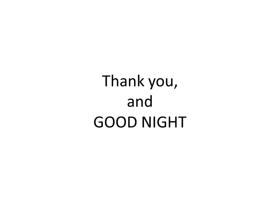 Thank you, and GOOD NIGHT