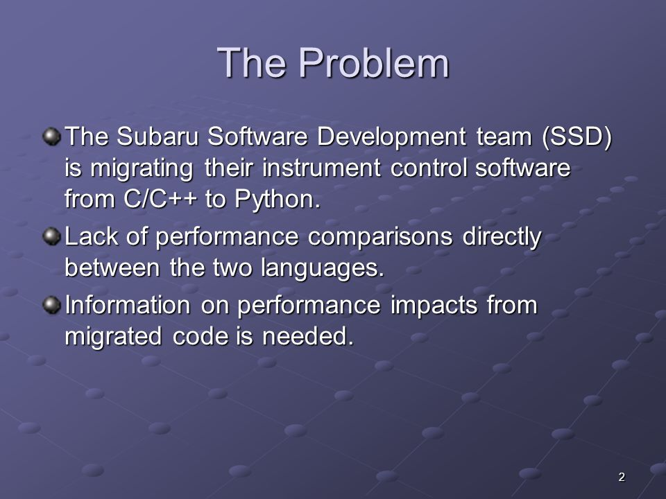 2 The Problem The Subaru Software Development team (SSD) is migrating their instrument control software from C/C++ to Python.