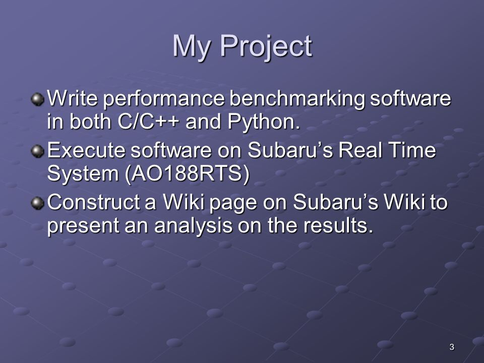 3 My Project Write performance benchmarking software in both C/C++ and Python.