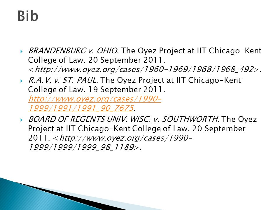 Bib  BRANDENBURG v. OHIO. The Oyez Project at IIT Chicago-Kent College of Law. 20 September 2011..  R.A.V. v. ST. PAUL. The Oyez Project at IIT Chic