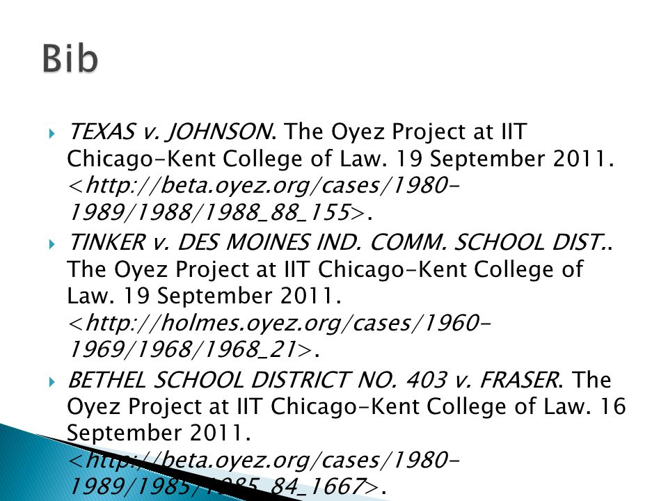  TEXAS v. JOHNSON. The Oyez Project at IIT Chicago-Kent College of Law. 19 September 2011..  TINKER v. DES MOINES IND. COMM. SCHOOL DIST.. The Oyez