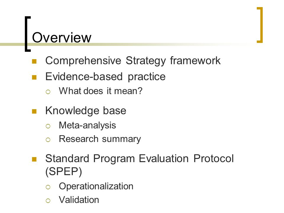 Overview Comprehensive Strategy framework Evidence-based practice  What does it mean.