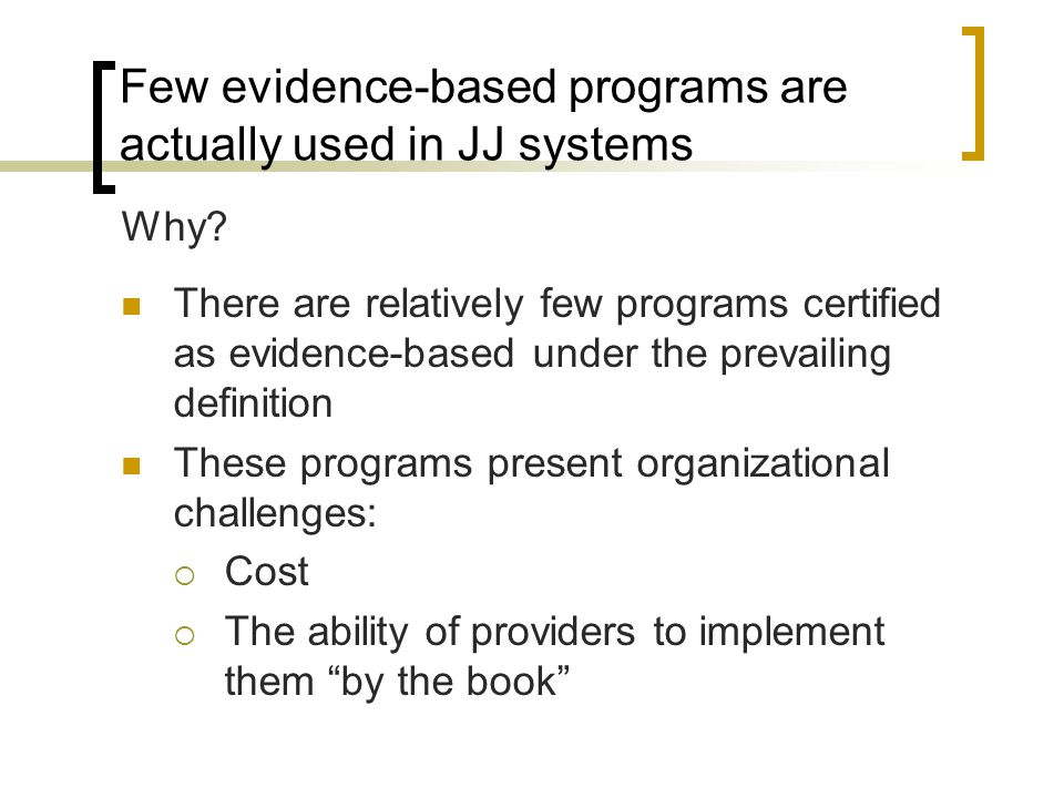 Few evidence-based programs are actually used in JJ systems Why.