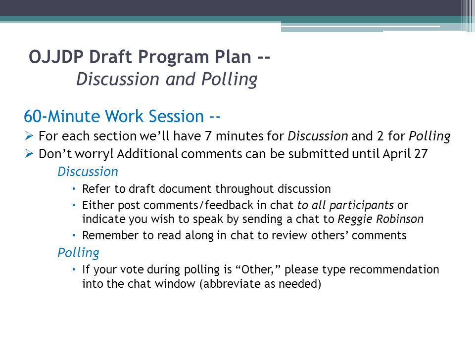 OJJDP Draft Program Plan -- Discussion and Polling 60-Minute Work Session --  For each section we'll have 7 minutes for Discussion and 2 for Polling  Don't worry.