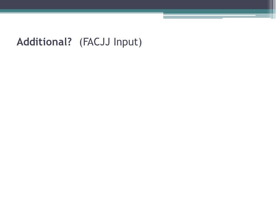 Additional? (FACJJ Input)