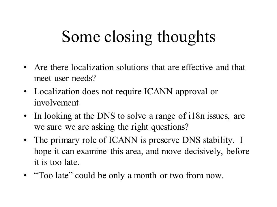 Some closing thoughts Are there localization solutions that are effective and that meet user needs.