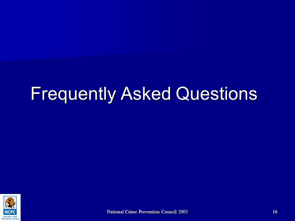 National Crime Prevention Council 200516 Frequently Asked Questions Frequently Asked Questions