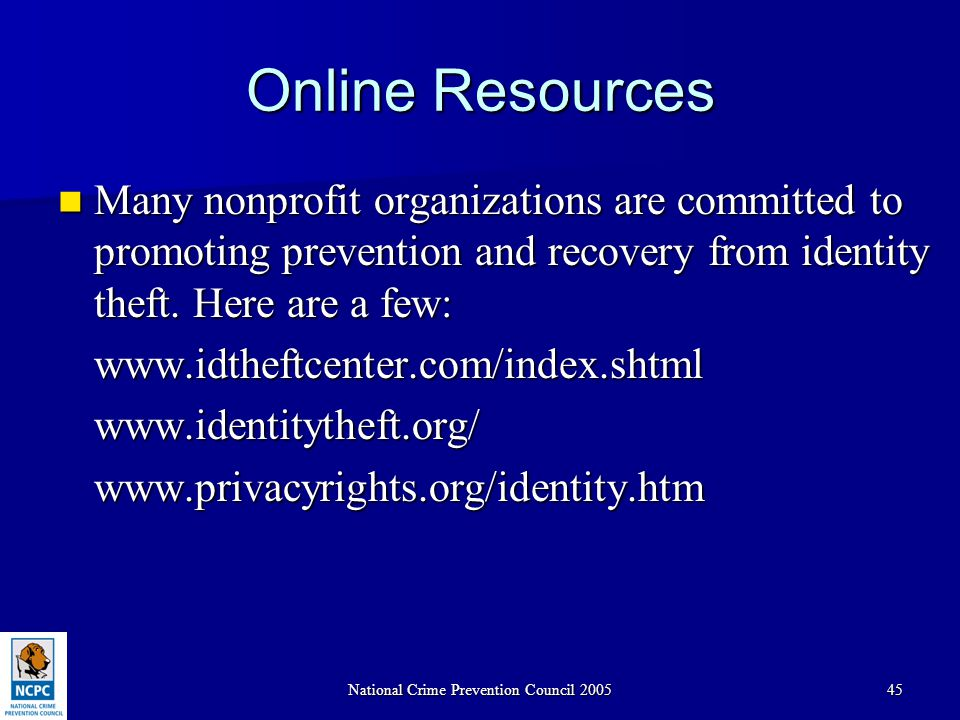 National Crime Prevention Council 200545 Online Resources Many nonprofit organizations are committed to promoting prevention and recovery from identit