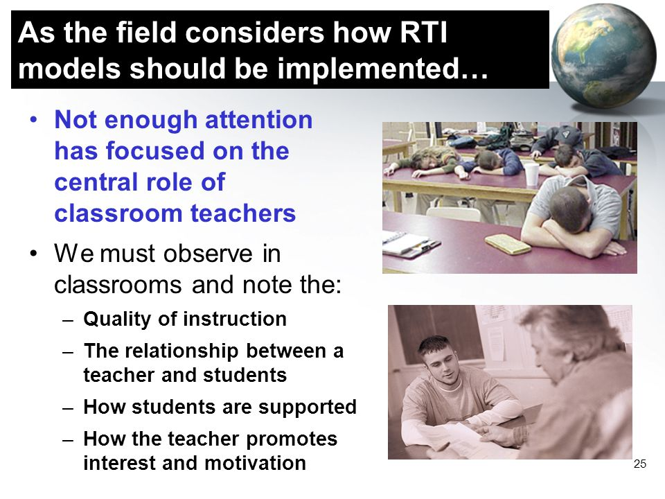 25 As the field considers how RTI models should be implemented… Not enough attention has focused on the central role of classroom teachers We must obs