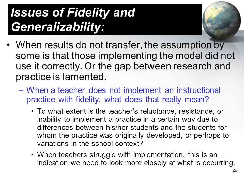 29 Issues of Fidelity and Generalizability: When results do not transfer, the assumption by some is that those implementing the model did not use it c