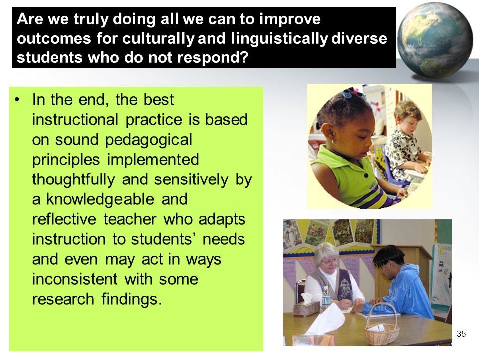 35 Are we truly doing all we can to improve outcomes for culturally and linguistically diverse students who do not respond? In the end, the best instr
