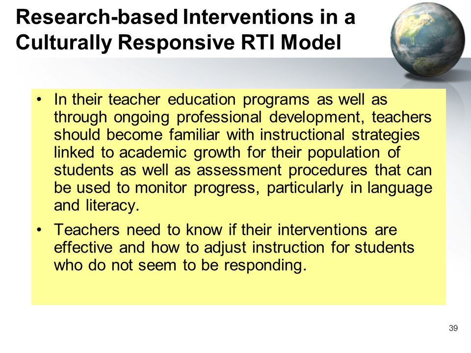 39 Research-based Interventions in a Culturally Responsive RTI Model In their teacher education programs as well as through ongoing professional devel