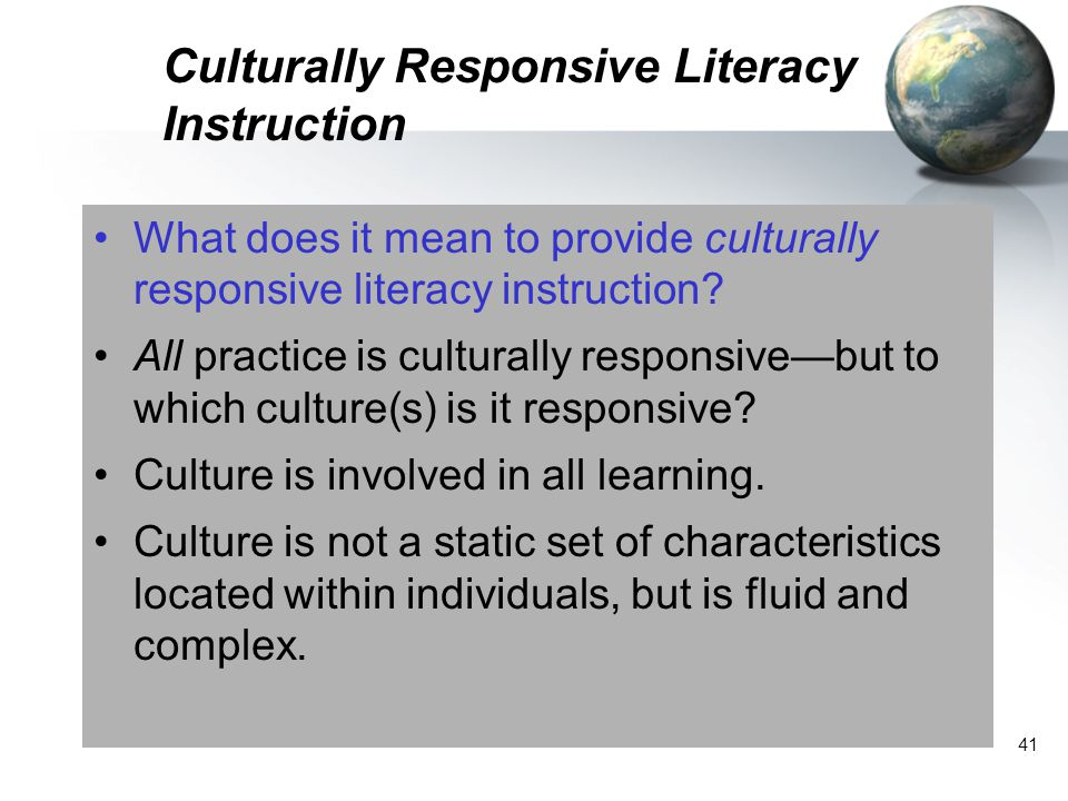 41 Culturally Responsive Literacy Instruction What does it mean to provide culturally responsive literacy instruction? All practice is culturally resp