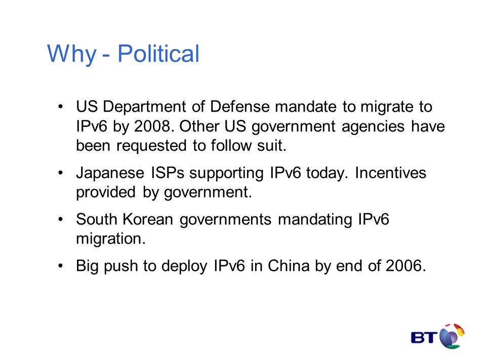 Why - Political US Department of Defense mandate to migrate to IPv6 by 2008.