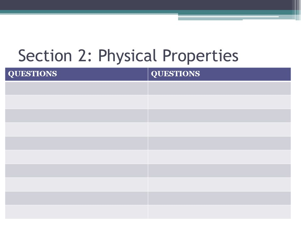 Section 2: Physical Properties Let's play 20 Questions! QUESTIONS