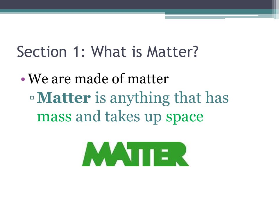 Section 1: What is Matter.