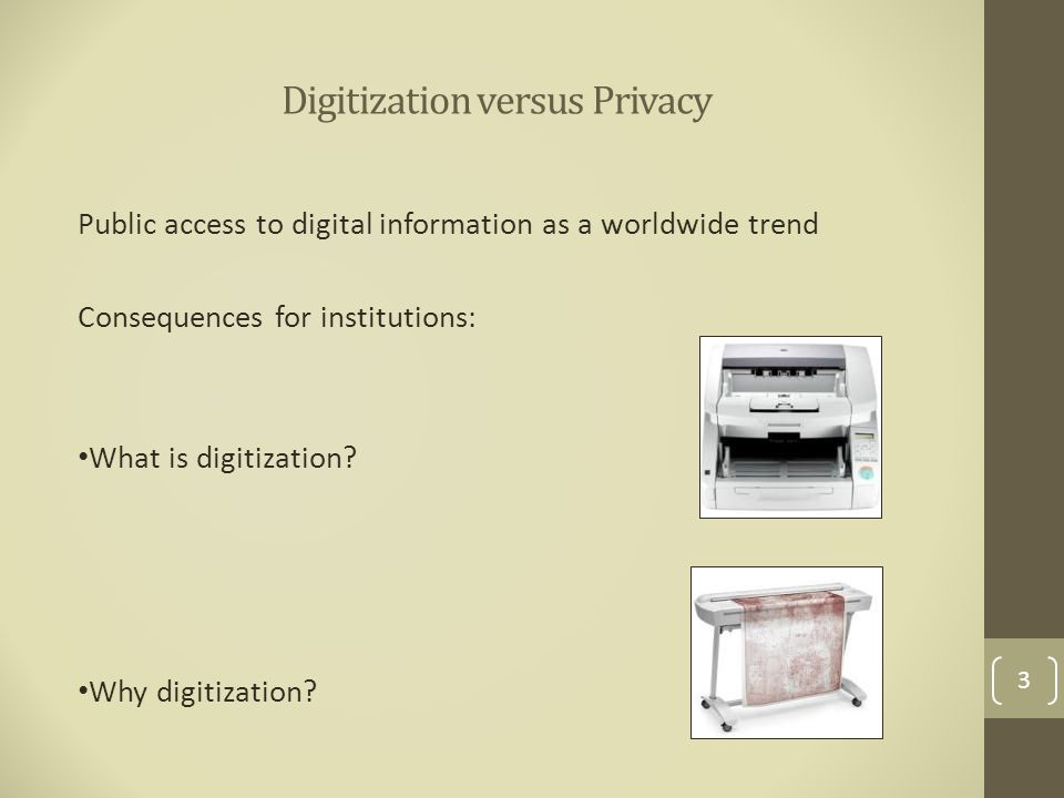 Digitization versus Privacy Public access to digital information as a worldwide trend Consequences for institutions: What is digitization.